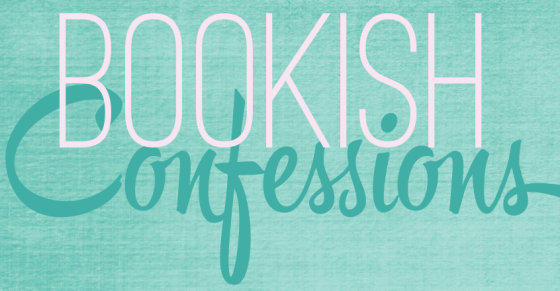 My Bookish Confessions (11)