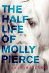 The-Half-Life-of-Molly-Pierce-Katrina-Leno