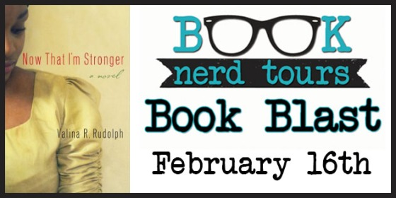 {Nerd Blast} & GIVEAWAY — Now That I'm Stronger by Valina Rudolph